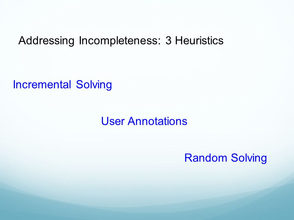 Addressing Incompleteness: 3 Heuristics