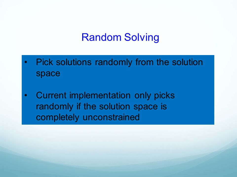 Random Solving Pick solutions randomly from the solution space