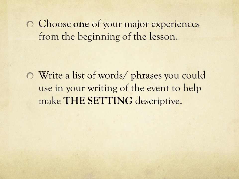 Choose one of your major experiences from the beginning of the lesson.