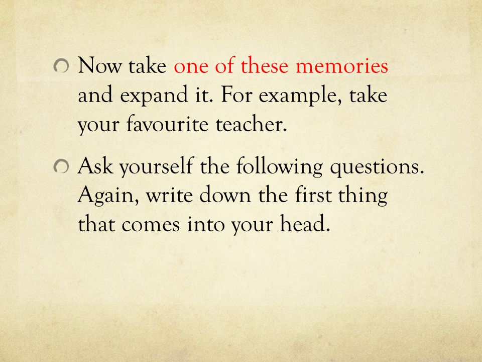 Now take one of these memories and expand it