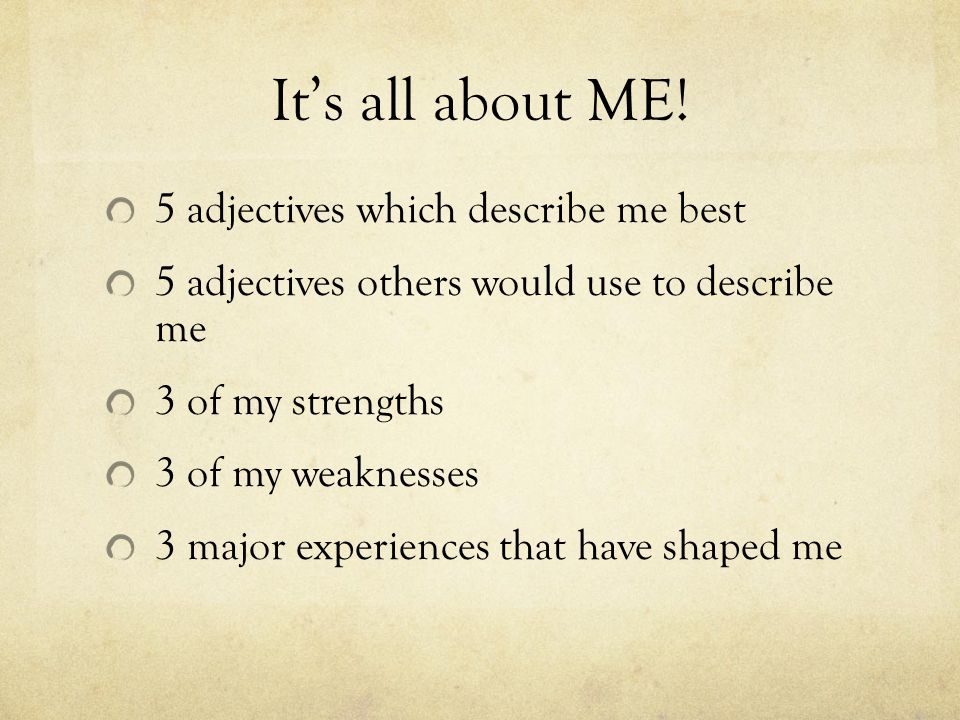 It's all about ME! 5 adjectives which describe me best