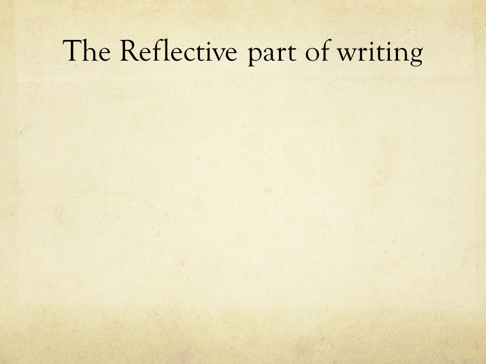 The Reflective part of writing