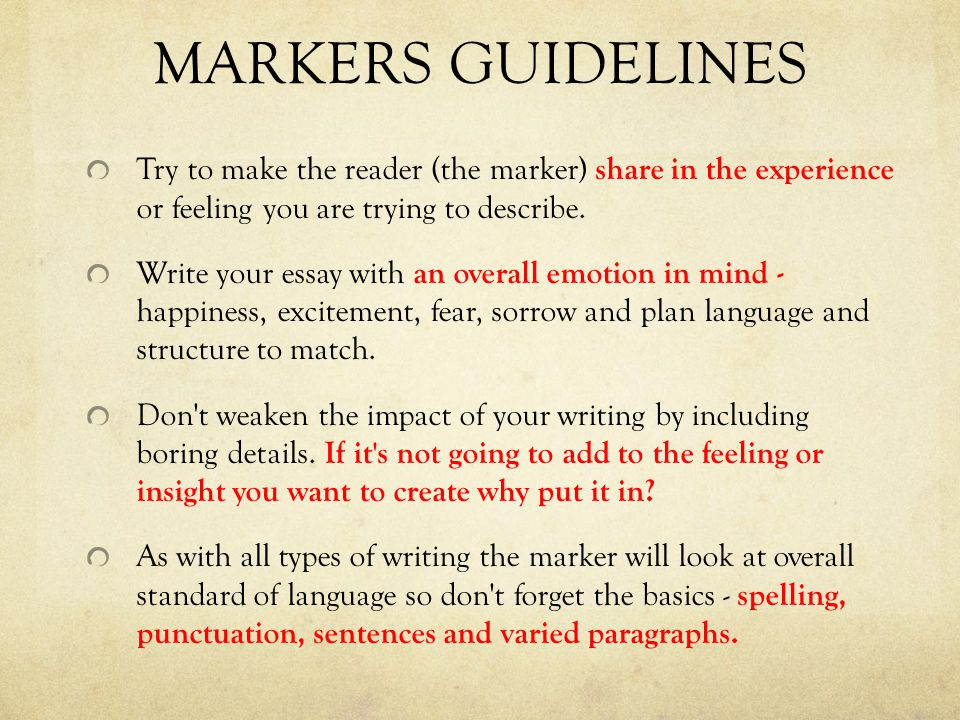 MARKERS GUIDELINES Try to make the reader (the marker) share in the experience or feeling you are trying to describe.