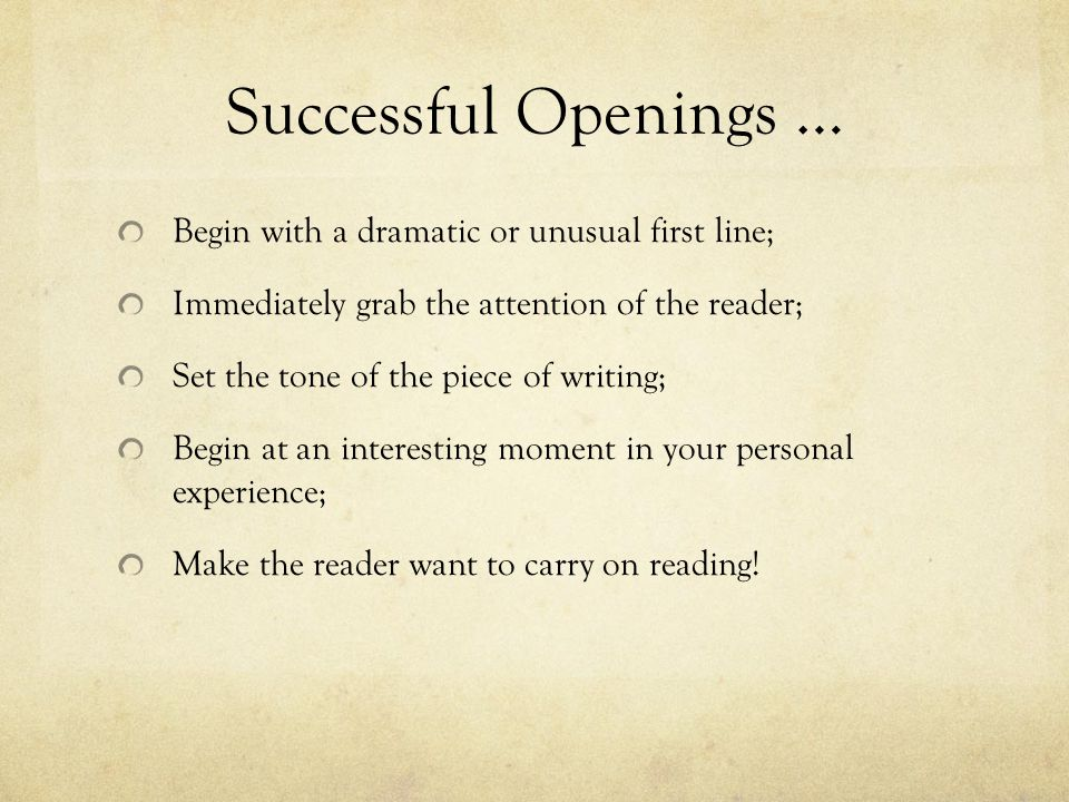 Successful Openings … Begin with a dramatic or unusual first line;