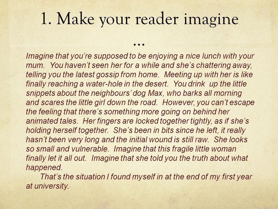 1. Make your reader imagine …