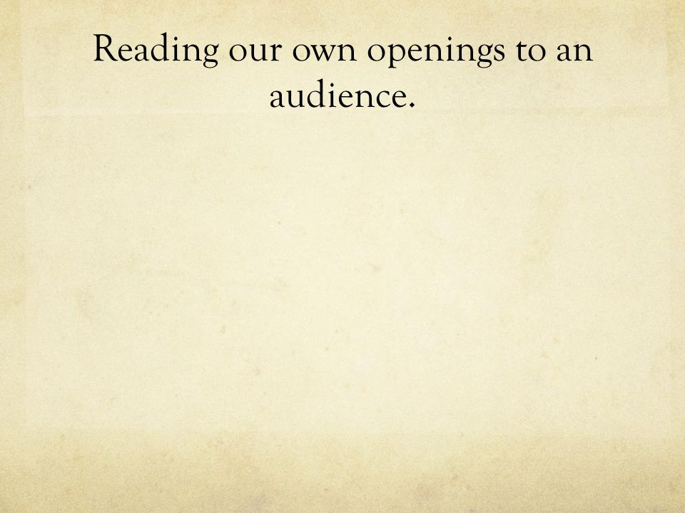 Reading our own openings to an audience.