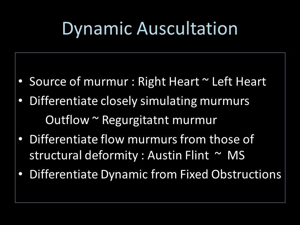 Dynamic Auscultation Source of murmur : Right Heart ~ Left Heart