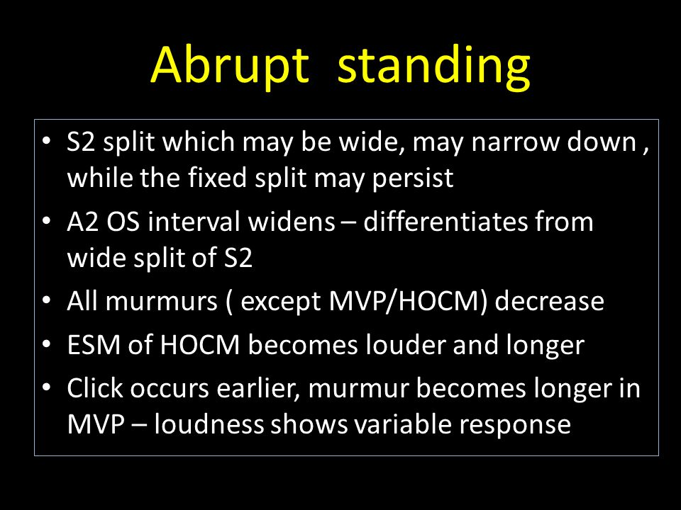 Abrupt standing S2 split which may be wide, may narrow down , while the fixed split may persist.