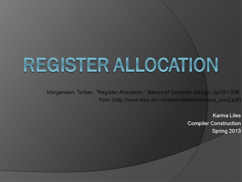 Register allocation Morgensen, Torben. Register Allocation. Basics of Compiler Design. pp191-208.