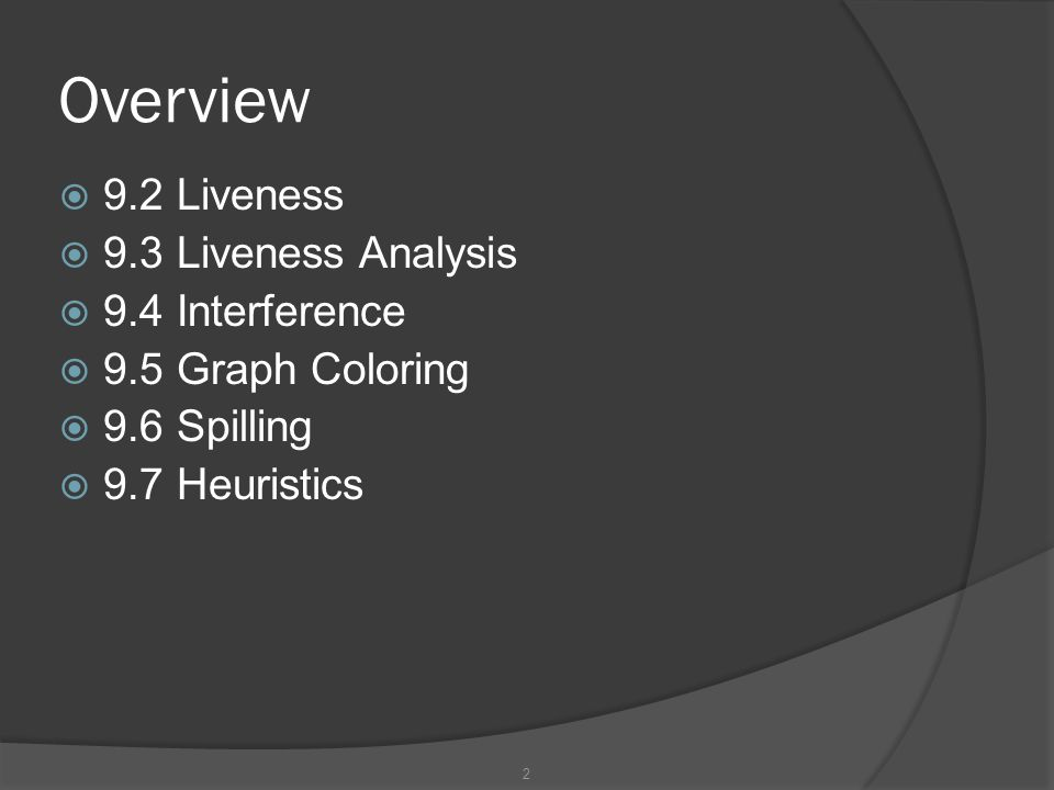 Overview 9.2 Liveness 9.3 Liveness Analysis 9.4 Interference