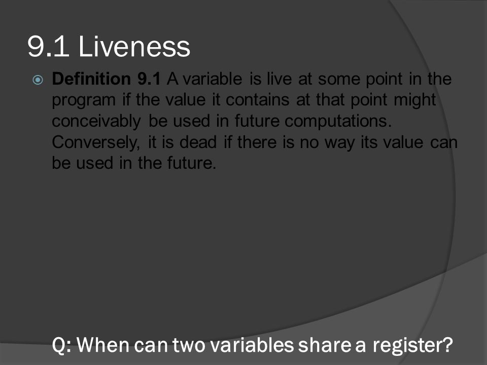 9.1 Liveness Q: When can two variables share a register