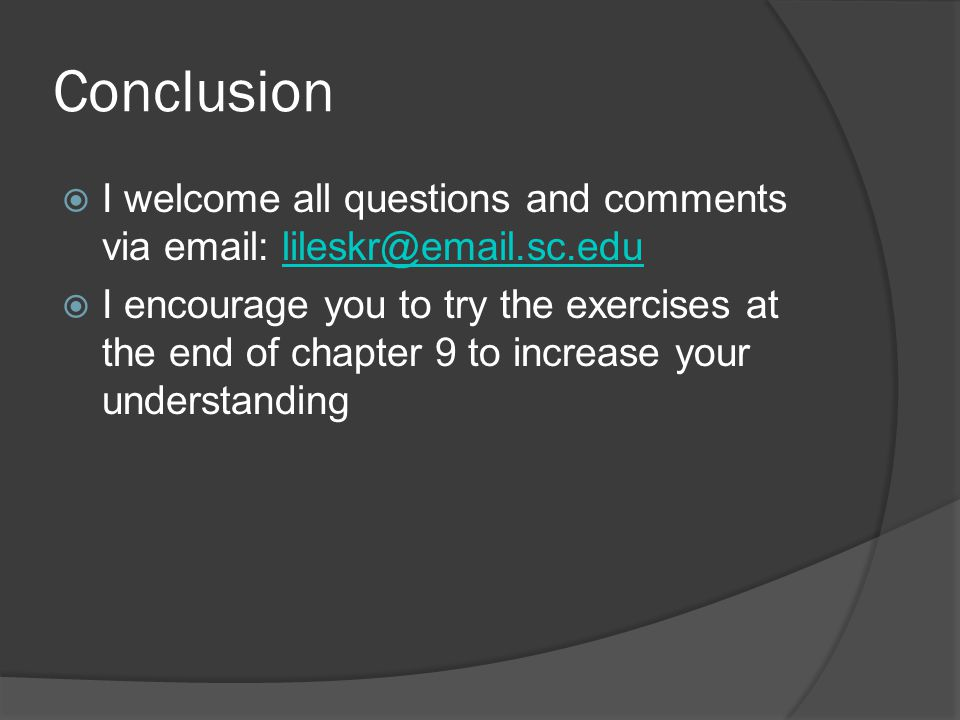 Conclusion I welcome all questions and comments via email: lileskr@email.sc.edu.