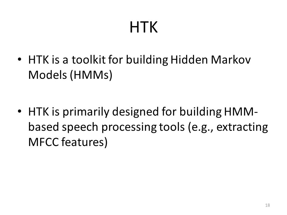 HTK HTK is a toolkit for building Hidden Markov Models (HMMs)