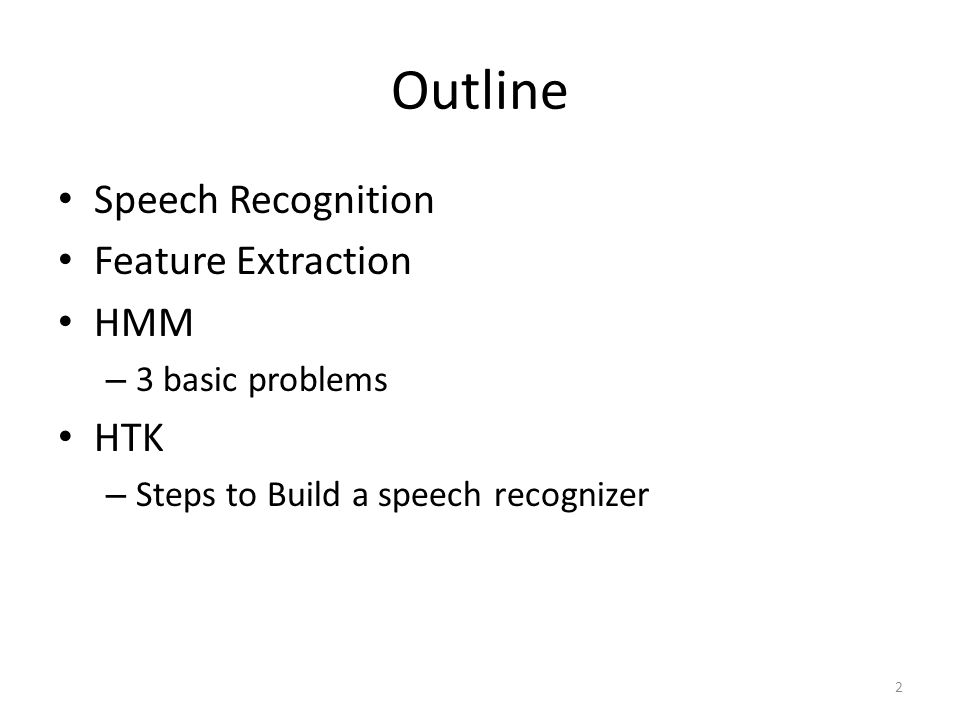 Outline Speech Recognition Feature Extraction HMM HTK 3 basic problems