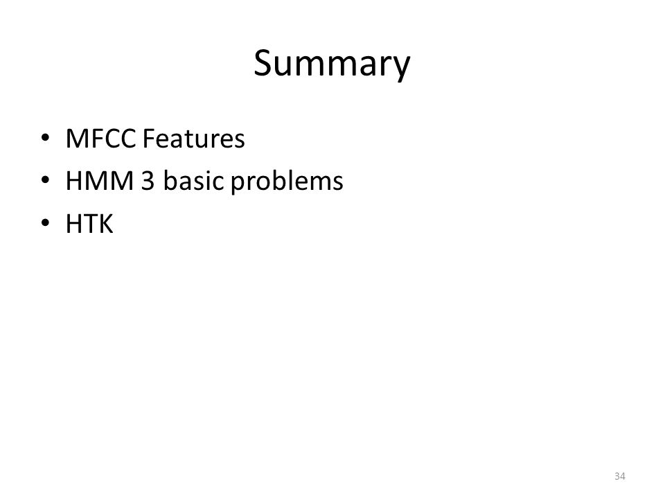 Summary MFCC Features HMM 3 basic problems HTK
