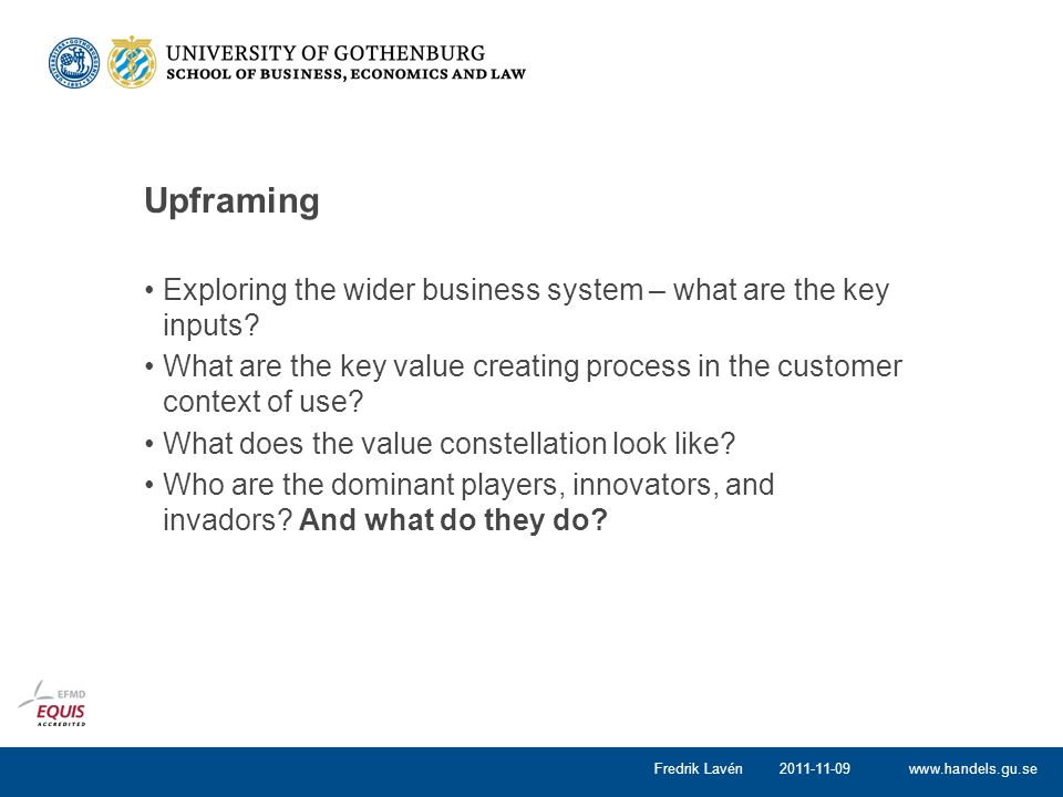 Upframing Exploring the wider business system – what are the key inputs What are the key value creating process in the customer context of use