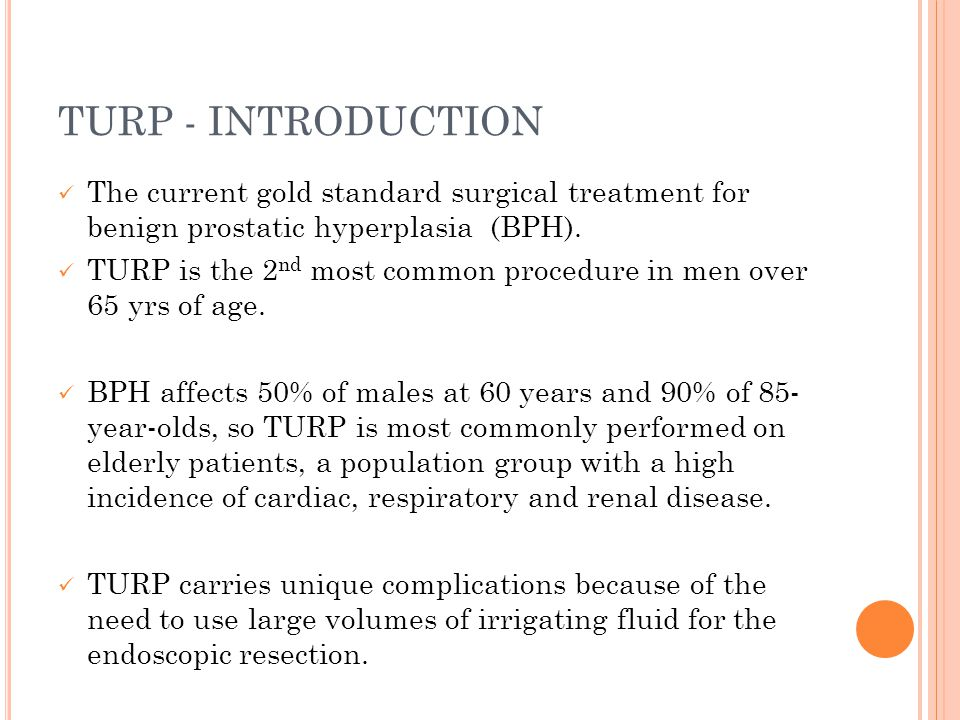 TURP - INTRODUCTION The current gold standard surgical treatment for benign prostatic hyperplasia (BPH).