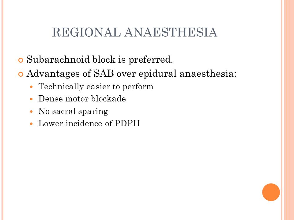 REGIONAL ANAESTHESIA Subarachnoid block is preferred.
