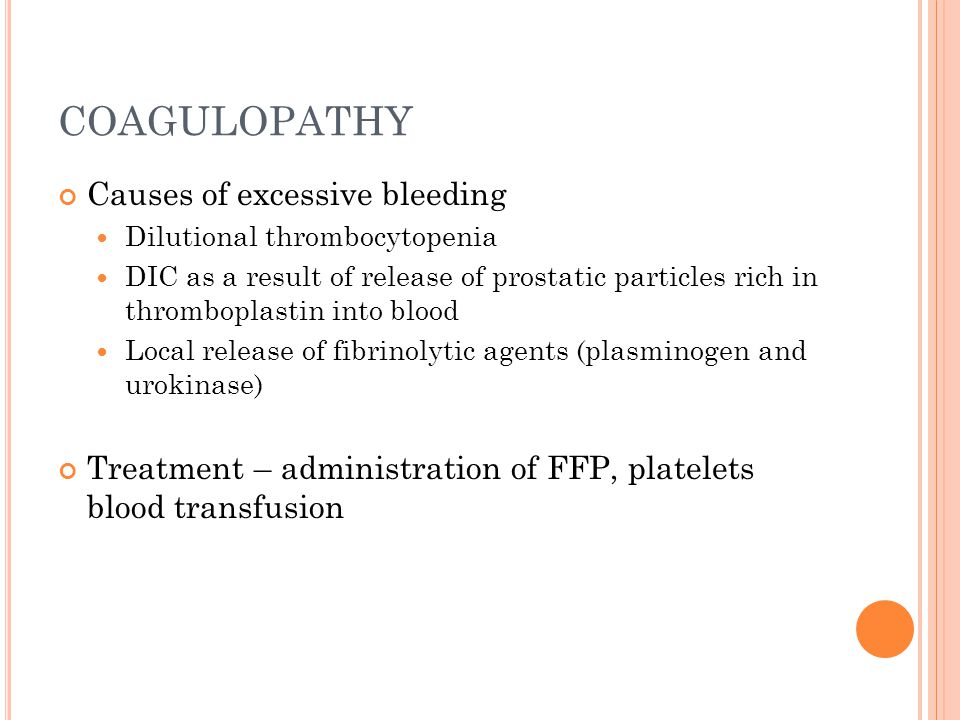 COAGULOPATHY Causes of excessive bleeding