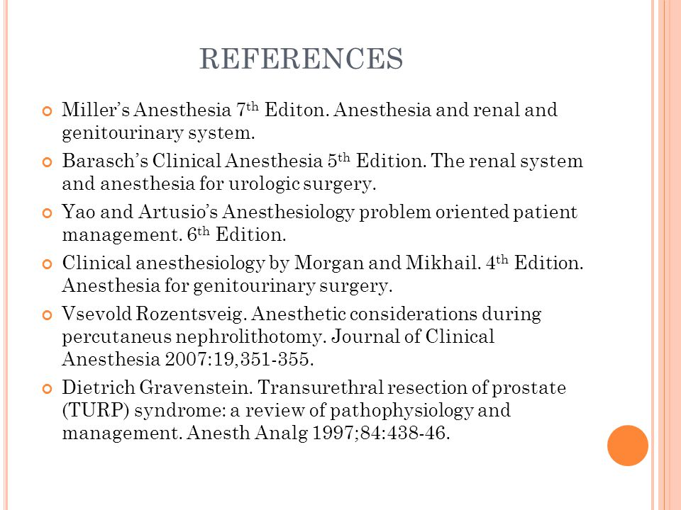 REFERENCES Miller's Anesthesia 7th Editon. Anesthesia and renal and genitourinary system.