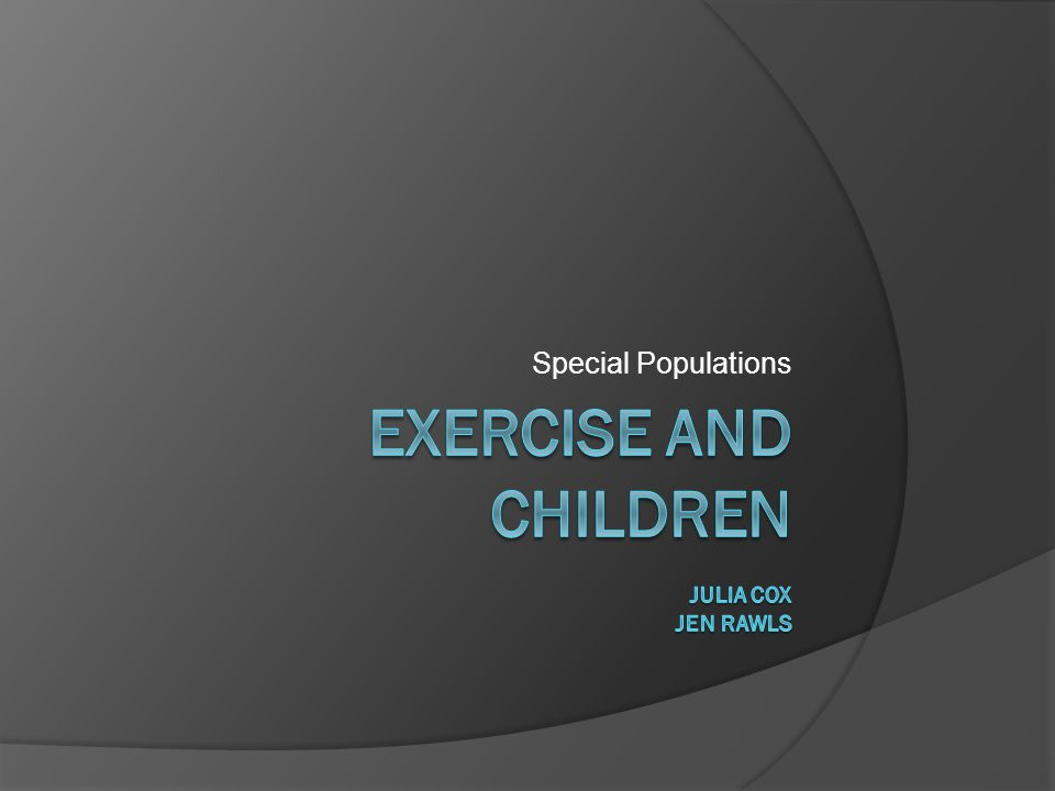 Exercise and Children Julia Cox Jen Rawls