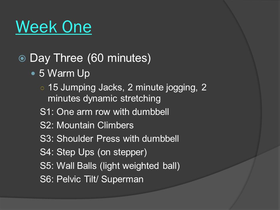 Week One Day Three (60 minutes) 5 Warm Up