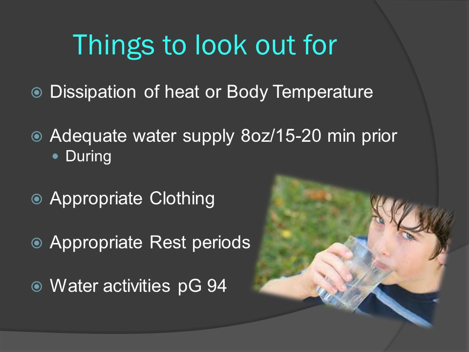 Things to look out for Dissipation of heat or Body Temperature
