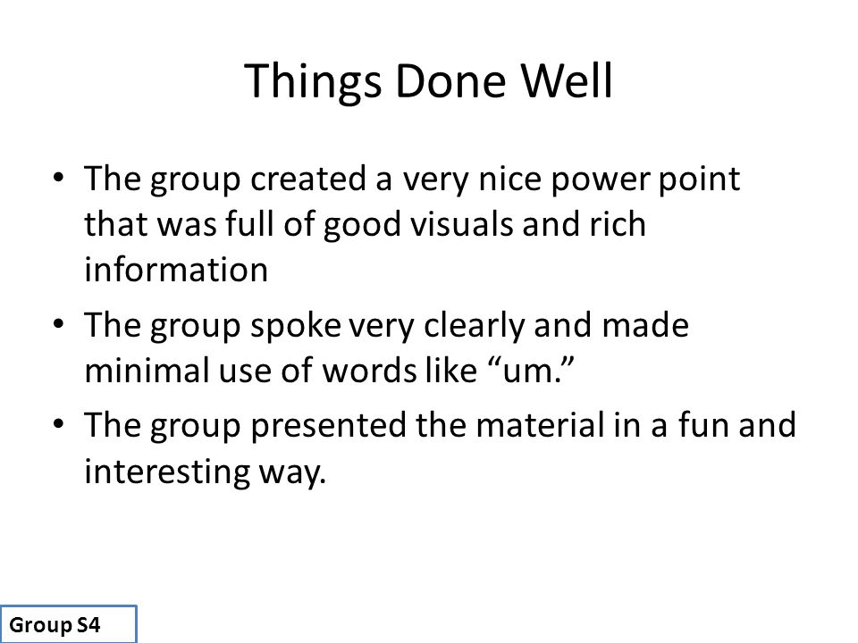 Things Done Well The group created a very nice power point that was full of good visuals and rich information.