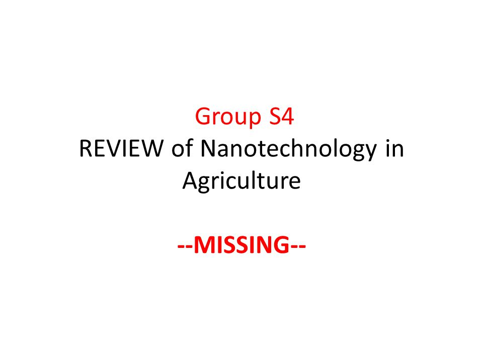 Group S4 REVIEW of Nanotechnology in Agriculture --MISSING--