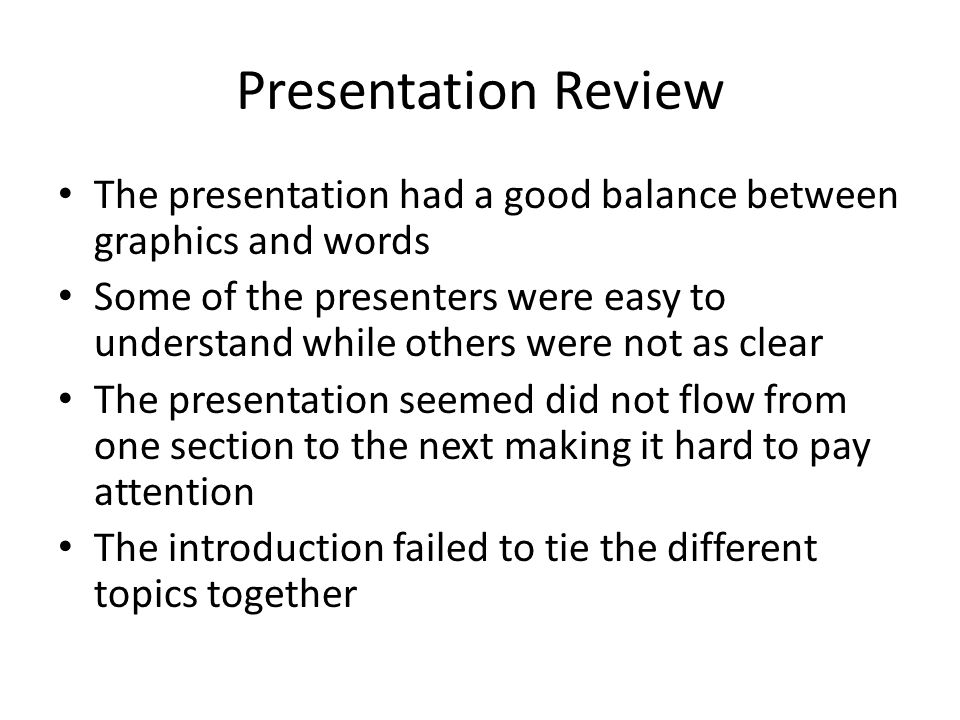 Presentation Review The presentation had a good balance between graphics and words.