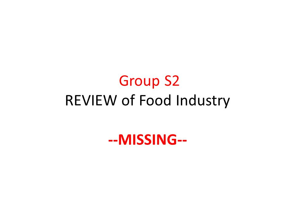Group S2 REVIEW of Food Industry --MISSING--