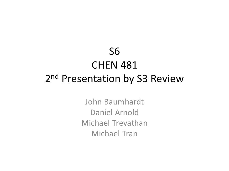S6 CHEN 481 2nd Presentation by S3 Review