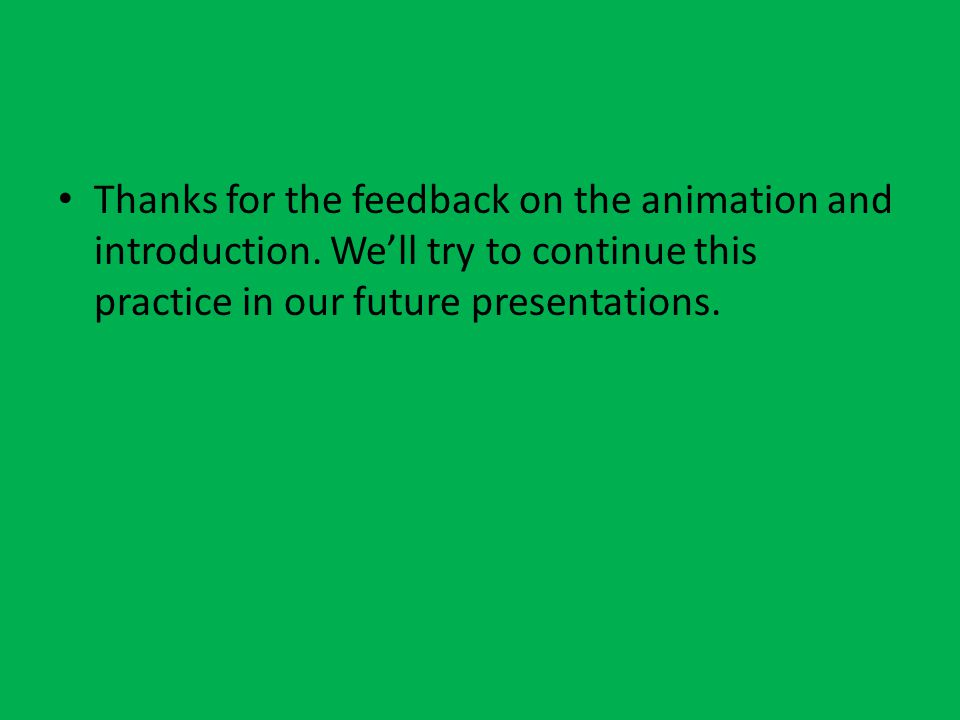 Thanks for the feedback on the animation and introduction