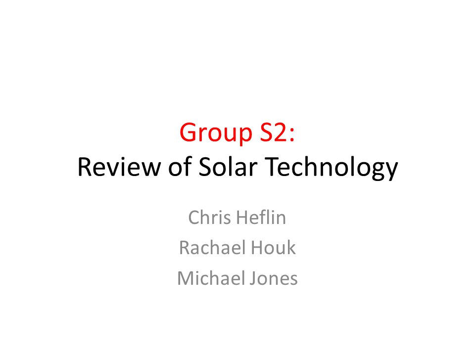 Group S2: Review of Solar Technology