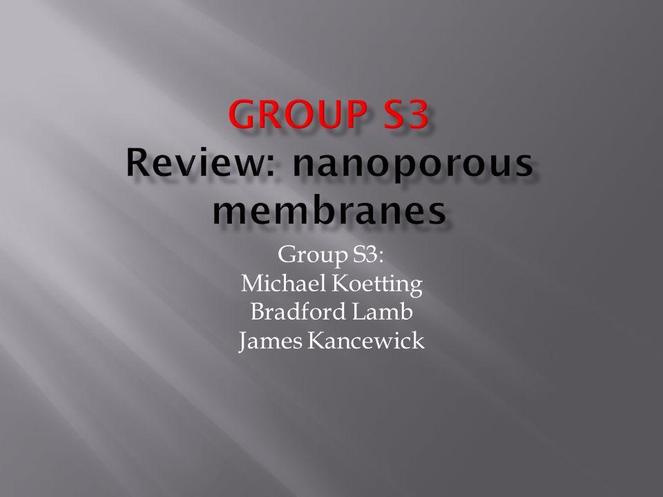 Group S3 Review: nanoporous membranes