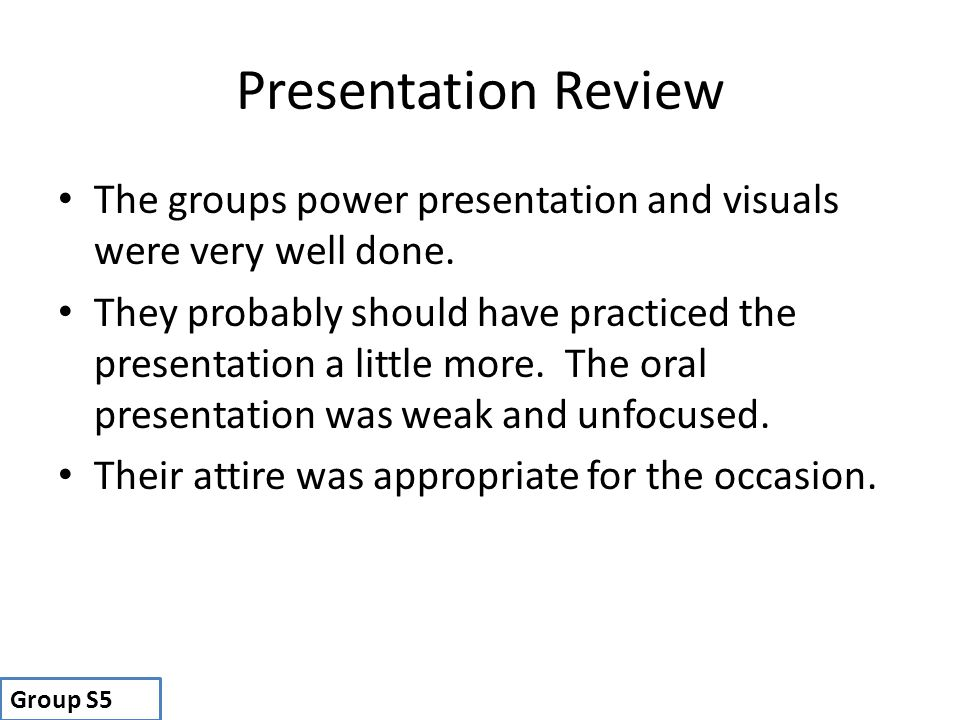 Presentation Review The groups power presentation and visuals were very well done.