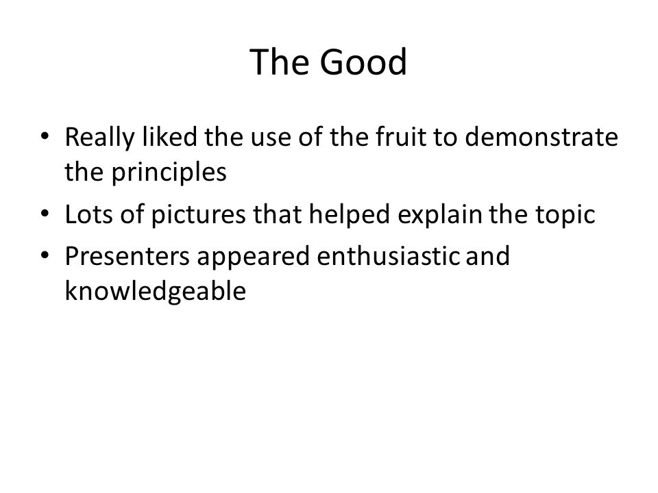 The Good Really liked the use of the fruit to demonstrate the principles. Lots of pictures that helped explain the topic.