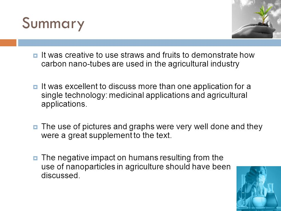 Summary It was creative to use straws and fruits to demonstrate how carbon nano-tubes are used in the agricultural industry.