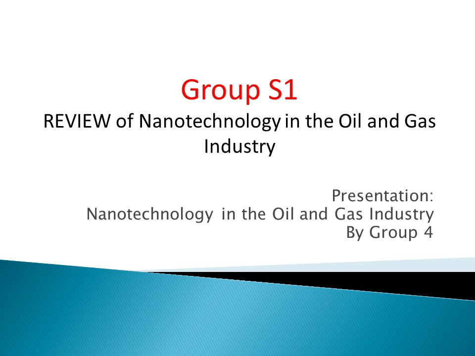 Presentation: Nanotechnology in the Oil and Gas Industry By Group 4