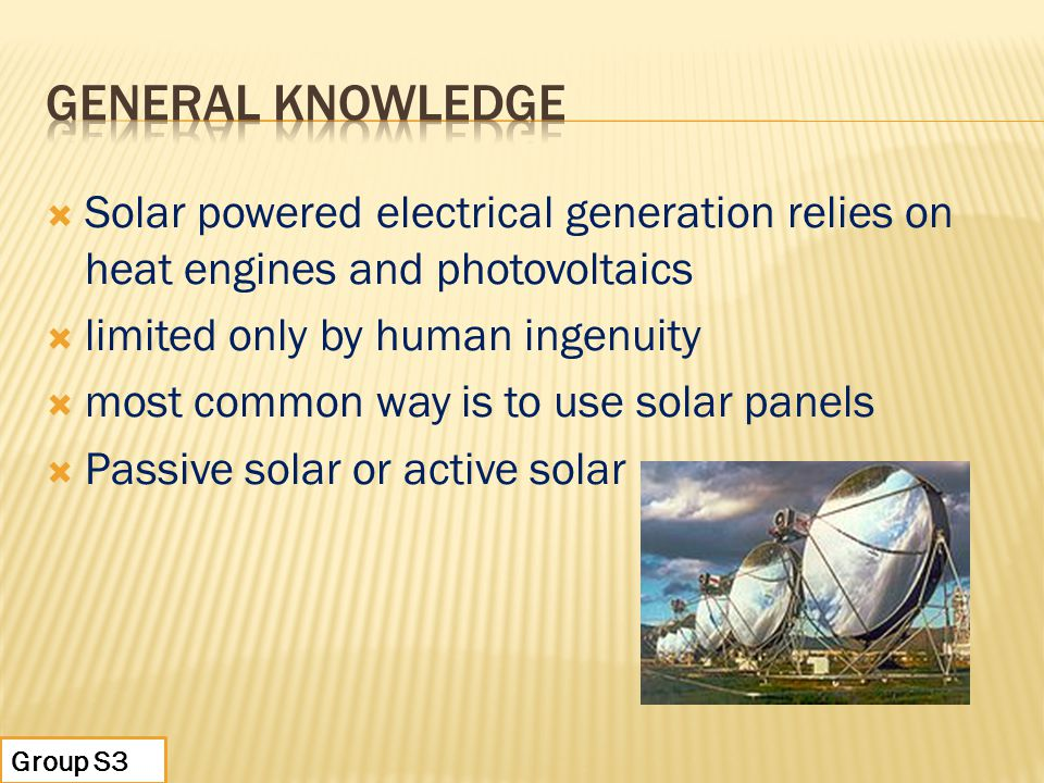 General Knowledge Solar powered electrical generation relies on heat engines and photovoltaics. limited only by human ingenuity.
