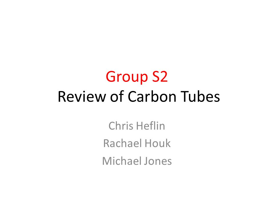 Group S2 Review of Carbon Tubes