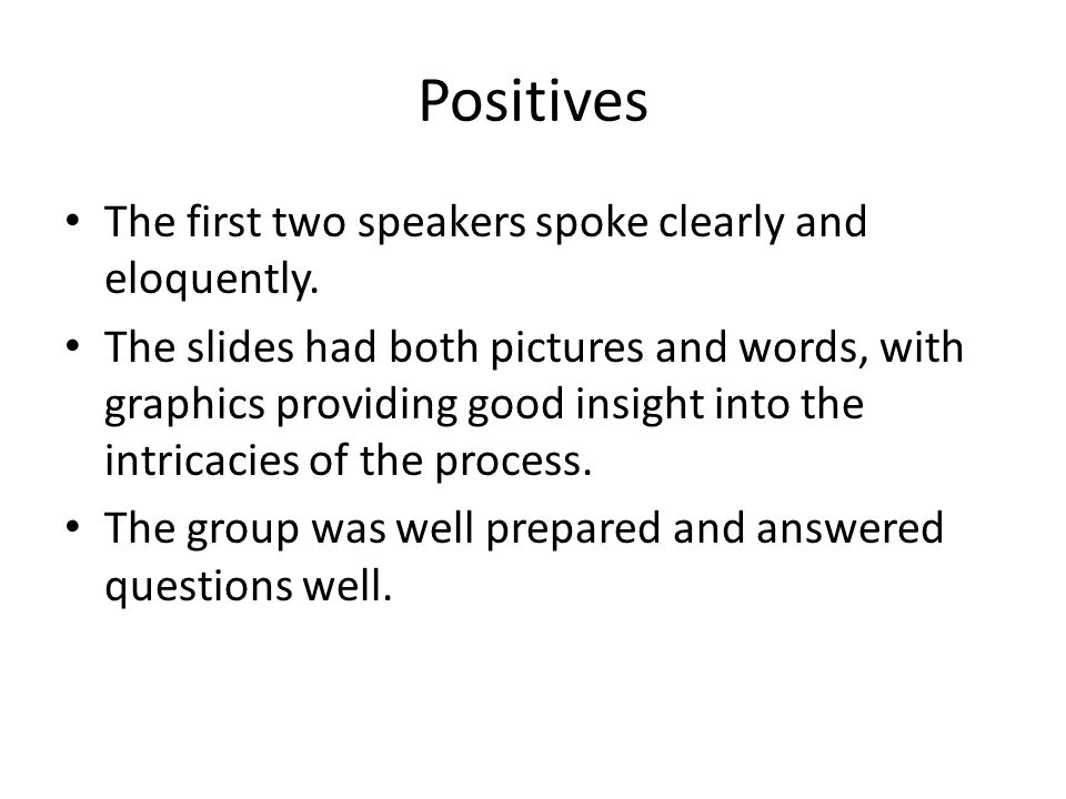 Positives The first two speakers spoke clearly and eloquently.