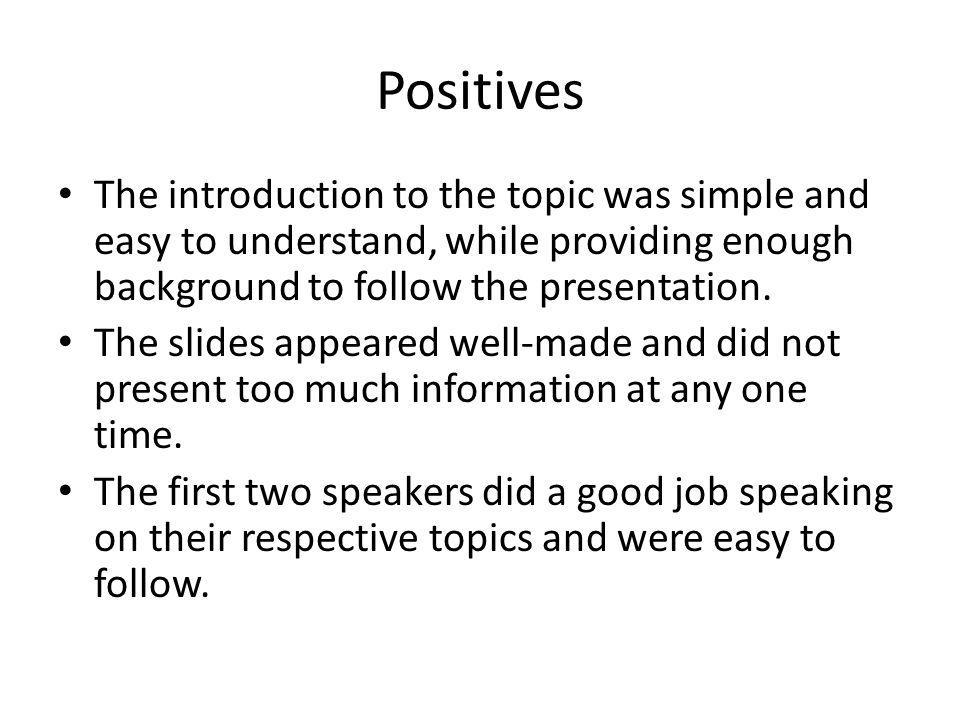 group s rebuttal most of the comments were positive which were  positives the introduction to the topic was simple and easy to understand while providing enough