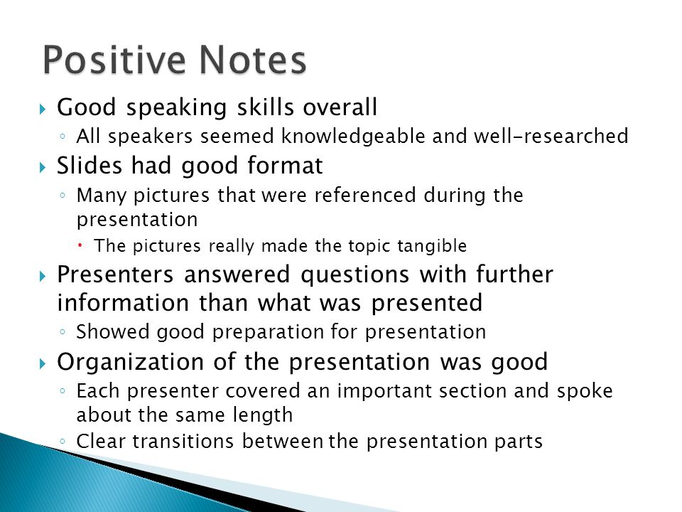 Positive Notes Good speaking skills overall Slides had good format