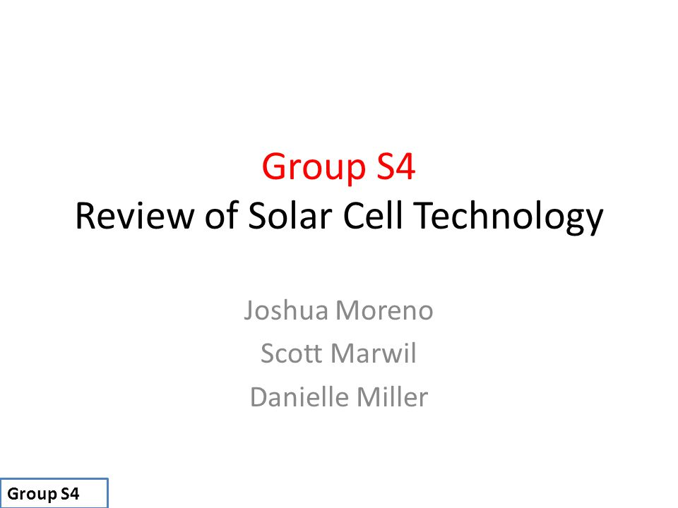 Group S4 Review of Solar Cell Technology