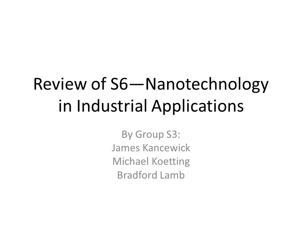 Review of S6—Nanotechnology in Industrial Applications