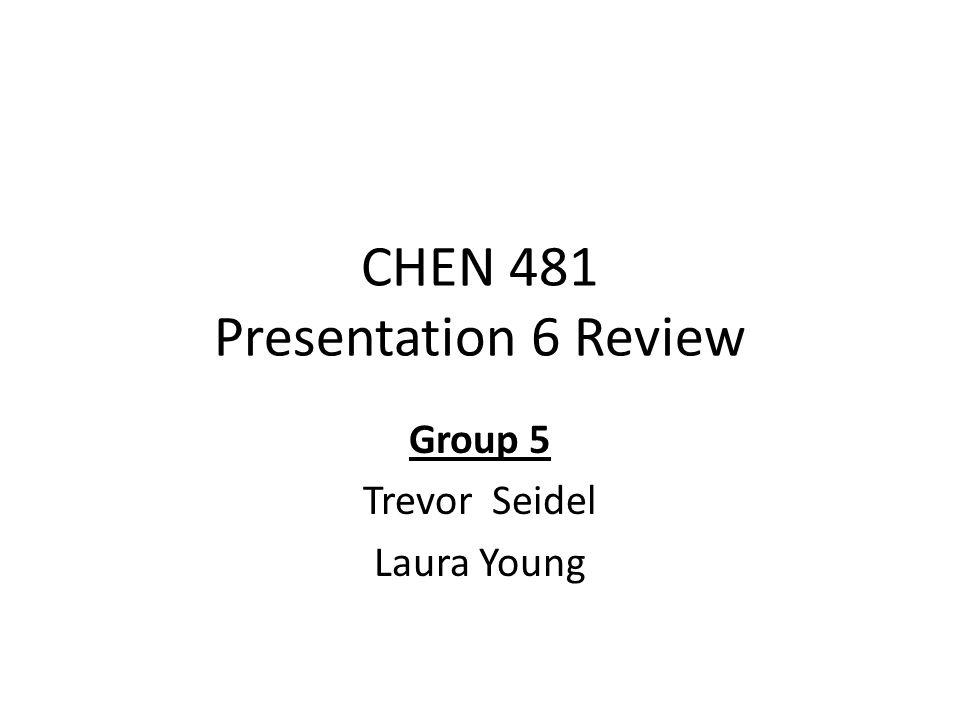 CHEN 481 Presentation 6 Review