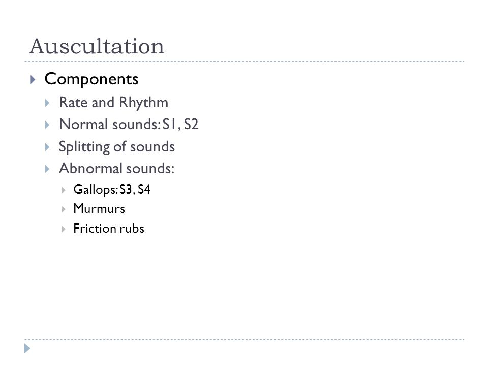 Auscultation Components Rate and Rhythm Normal sounds: S1, S2