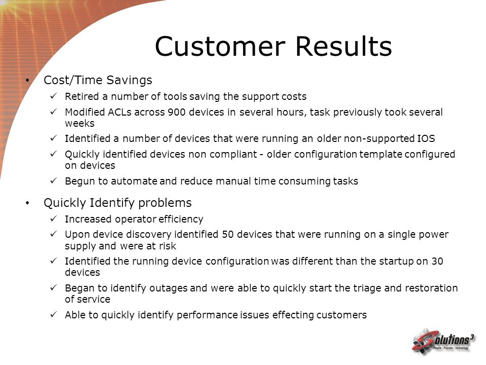 Customer Results Cost/Time Savings Quickly Identify problems
