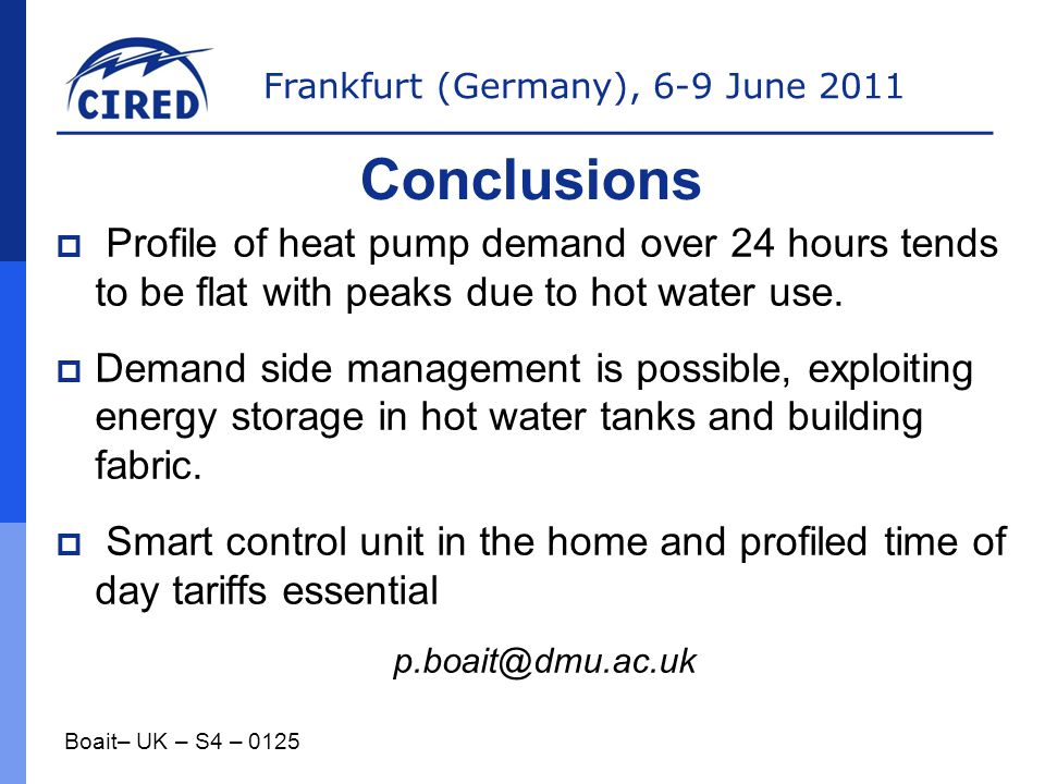 Conclusions Profile of heat pump demand over 24 hours tends to be flat with peaks due to hot water use.